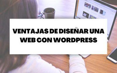Descubre las ventajas de diseñar una web con WordPress